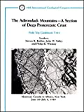The Adirondack Mountains - a section of deep Proterozoic crust : Montreal, Canada to Albany, New York June 30-July 8, 1989 / leaders: Steven R. Bohlen, John W. Valley and Philip R. Whitney