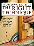 Woodworking : the right technique : three practical ways to do every job--and how to choose the one that's right for you / Bob Moran