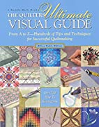 The Quilters Ultimate Visual Guide: From A…