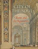 City of the Soul : Rome and the Romantics / John A. Pinto