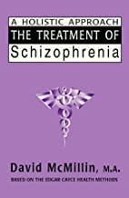 The Treatment of Schizophrenia: A Holistic…