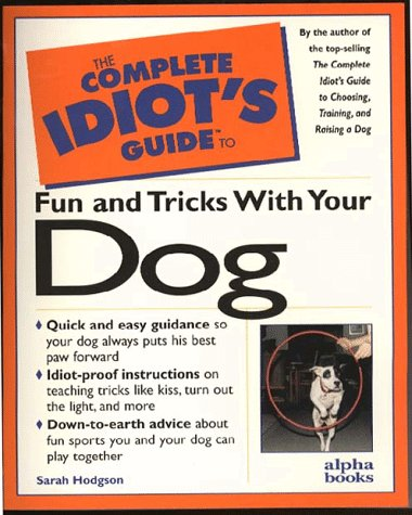 The Complete Idiot's Guide to Fun & Tricks with Your Dog, Hodgson