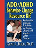 ADD/ADHD Behavior-Change Resource Kit : Ready-to-Use Strategies & Activities for Helping Children with Attention Deficit Disorder (Ready-To-Use)