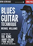Blues guitar technique : in the style of B. B. King, Albert Collins, T-Bone Walker and other blues guitar masters / by Michael Williams