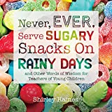 Never, ever serve sugary snacks on rainy days and other words of wisdom for teachers of young children