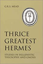 Thrice Greatest Hermes by G. R. S. Mead