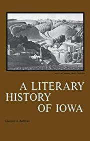 A Literary History of Iowa di Clarence A.…