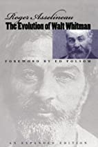 The Evolution of Walt Whitman by Roger…