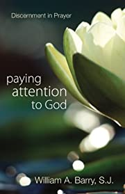 Paying Attention to God de William A. Barry