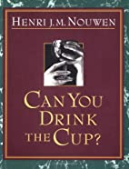 Can You Drink the Cup? by Henri J. M. Nouwen