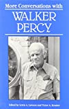 More conversations with Walker Percy / edited by Lewis A. Lawson and Victor A. Kramer