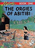 The Orgies of Abitibi: Melody Book One by…