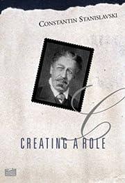 Creating A Role de Constantin Stanislavski