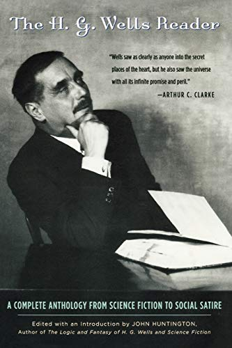 The H.G. Wells Reader: A Complete Anthology from Science Fiction to Social Satire, H.G. Wells