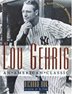 Lou Gehrig: An American Classic by Richard…