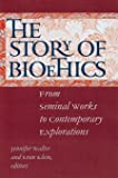 The story of bioethics : from seminal works to contemporary explorations / Jennifer K. Walter, Eran P. Klein, editors