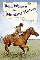 Bold Women in Montana History by Beth Judy