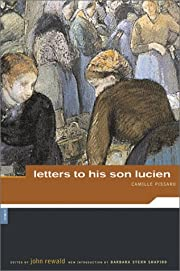 Camille Pissarro: Letters to His Son, Lucien…