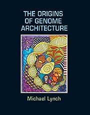 The Origins of Genome Architecture –…