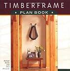Timberframe Plan Book by Michael Morris
