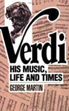 Verdi: His Music, Life, and Times by George…