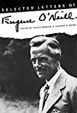 Selected letters of Eugene O'Neill / edited by Travis Bogard and Jackson R. Bryer