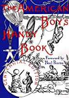 The American Boy's Handy Book: What to Do…