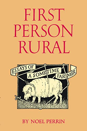 First Person Rural: Essays of a Sometime Farmer, Noel Perrin