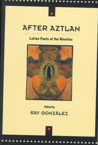 After Aztlan: Latino Poetry of the Nineties, Ray Gonzalez