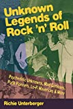 Unknown legends of rock 'n' roll : psychedelic unknowns, mad geniuses, punk pioneers, lo-fi mavericks & more / Richie Unterberger