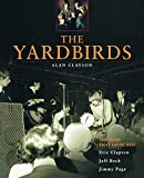 The Yardbirds : the band that launched Eric Clapton, Jeff Beck, Jimmy Page / Alan Clayson