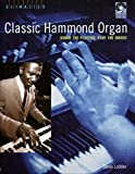 Classic Hammond organ : know the players, play the music / Steve Lodder