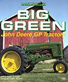 Big Green : John Deere GP tractors / text by Robert N. Pripps ; photos by Andrew Morland