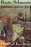 Roots schmoots : journeys among Jews / Howard Jacobson