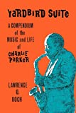 Yardbird suite : a compendium of the music and life of Charlie Parker / Lawrence O. Koch