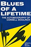 Blues of a lifetime : the autobiography of Cornell Woolrich / edited by Mark T. Bassett
