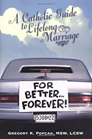 For Better...Forever!: A Catholic Guide to…