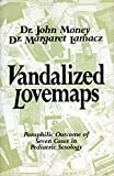 Vandalized lovemaps : paraphilic outcome of seven cases in pediatric sexology / John Money, Margaret Lamacz