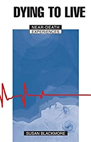 Dying to live : near-death experiences de…