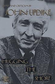 Hugging the Shore: Essays and Criticism de…