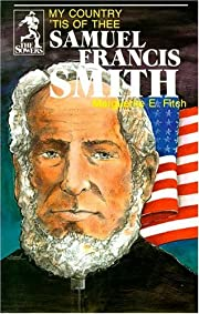 Samuel Francis Smith: My Country Tis of Thee…