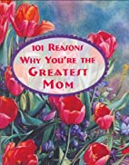 101 Reasons Why You're the Greatest Mom by…