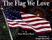 The Flag We Love av Pam Muñoz Ryan