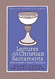 Lectures on the Christian Sacraments: The…