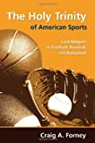 The Holy Trinity of American Sports: Civil Religion in Football, Baseball, and Basketball book cover