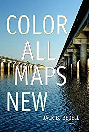 Color All Maps New: Poems by Jack B. Bedell