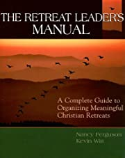 The Retreat Leader's Manual: A Complete…