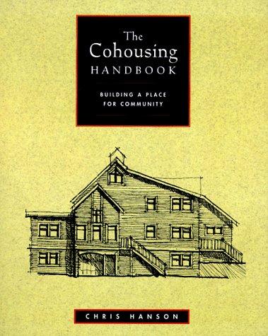The Cohousing Handbook: Building a Place for Community, Hanson, Chris; ScottHanson, Chris