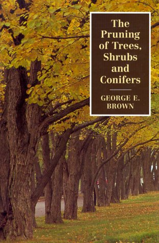 The Pruning of Trees, Shrubs and Conifers, George E. Brown