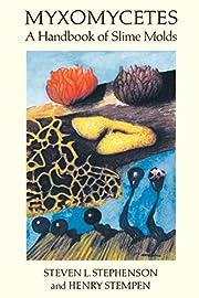 Myxomycetes: A Handbook of Slime Molds de…